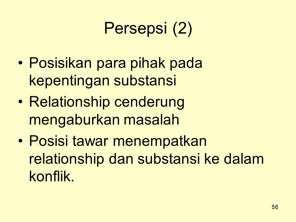 Persepsi (2) Posisikan para pihak pada kepentingan substansi