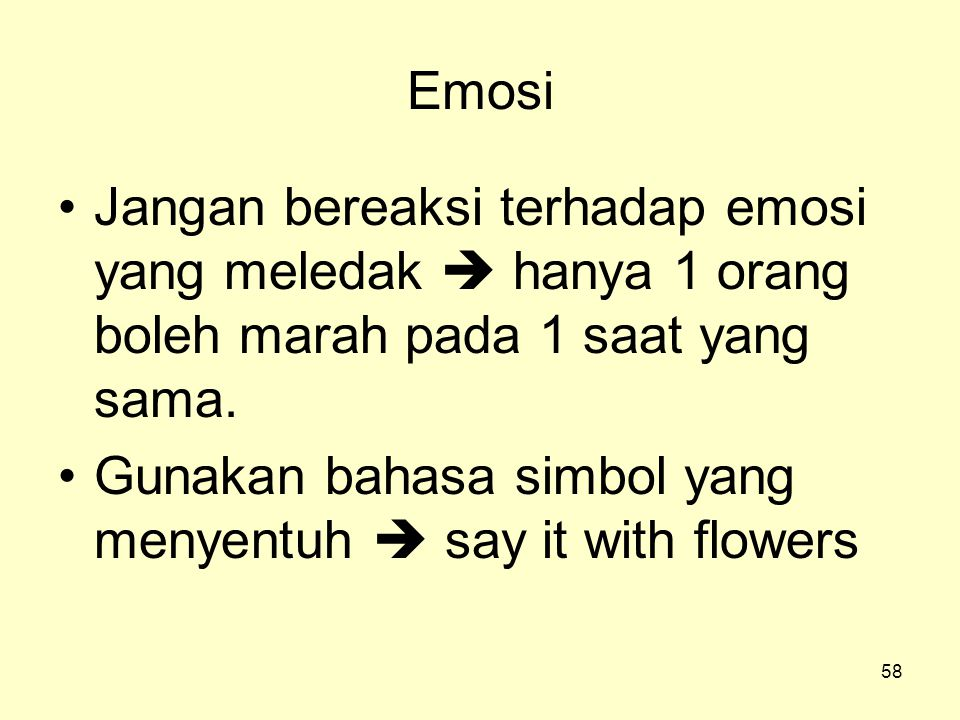 Emosi Jangan bereaksi terhadap emosi yang meledak  hanya 1 orang boleh marah pada 1 saat yang sama.