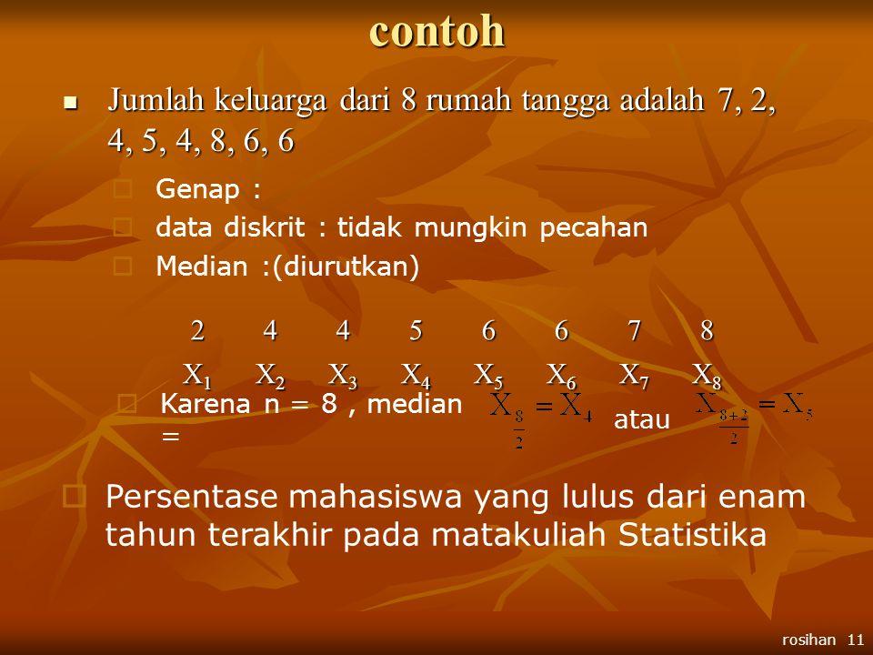 contoh Jumlah keluarga dari 8 rumah tangga adalah 7, 2, 4, 5, 4, 8, 6, 6. Genap : data diskrit : tidak mungkin pecahan.