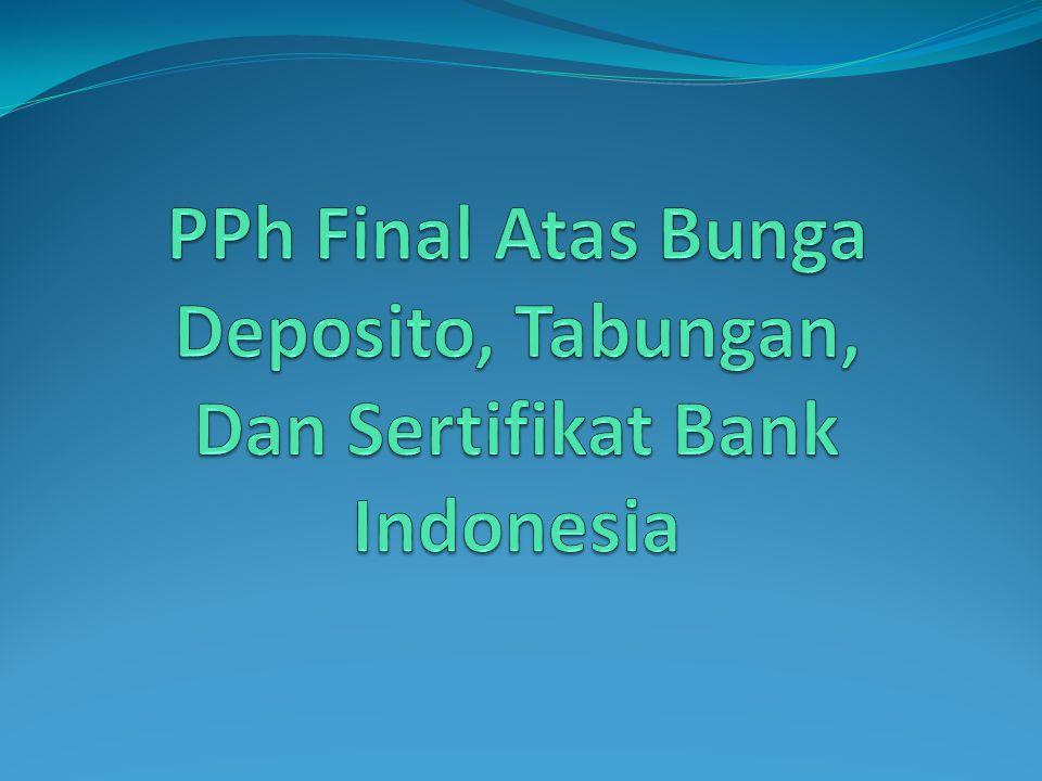 PPh Final Atas Bunga Deposito, Tabungan, Dan Sertifikat Bank Indonesia