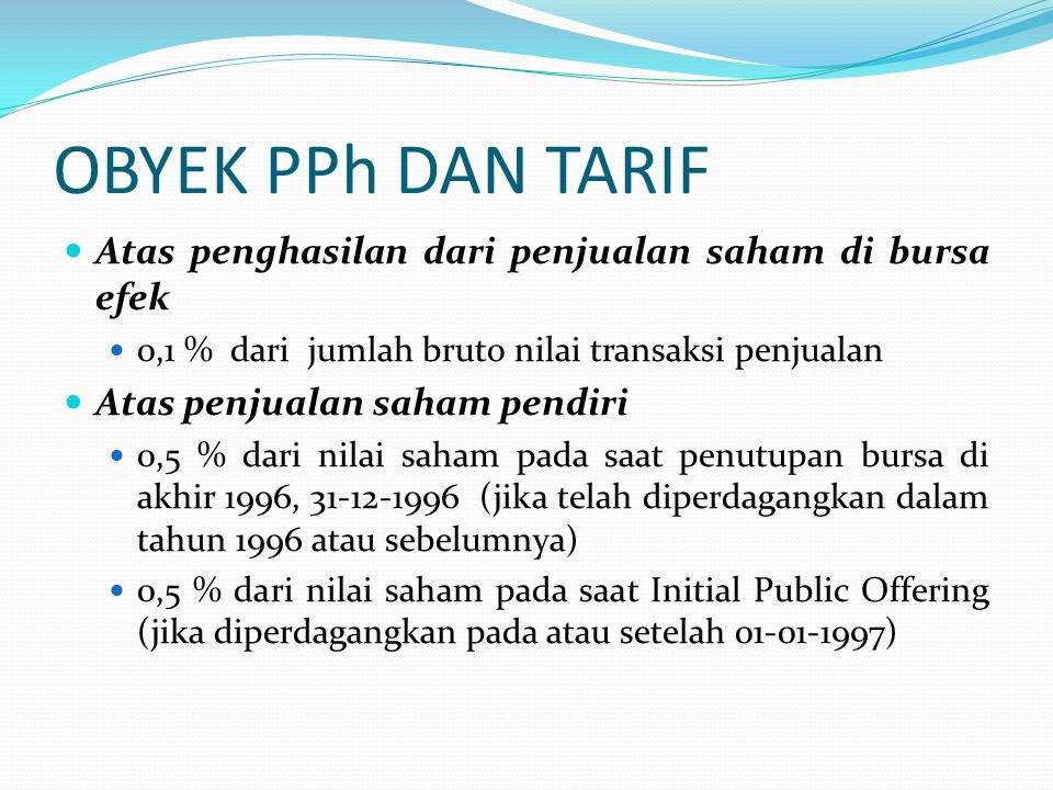 OBYEK PPh DAN TARIF Atas penghasilan dari penjualan saham di bursa efek. 0,1 % dari jumlah bruto nilai transaksi penjualan.