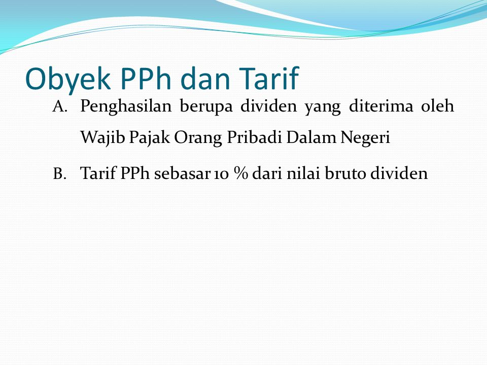 Obyek PPh dan Tarif Penghasilan berupa dividen yang diterima oleh Wajib Pajak Orang Pribadi Dalam Negeri.