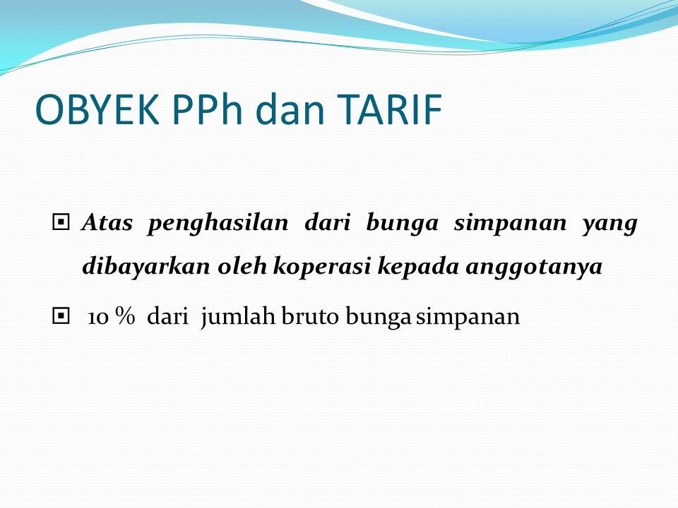 OBYEK PPh dan TARIF Atas penghasilan dari bunga simpanan yang dibayarkan oleh koperasi kepada anggotanya.