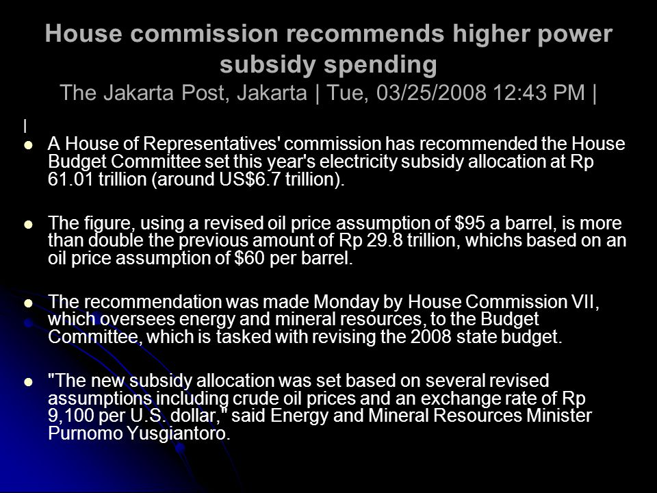 House commission recommends higher power subsidy spending The Jakarta Post, Jakarta | Tue, 03/25/2008 12:43 PM |