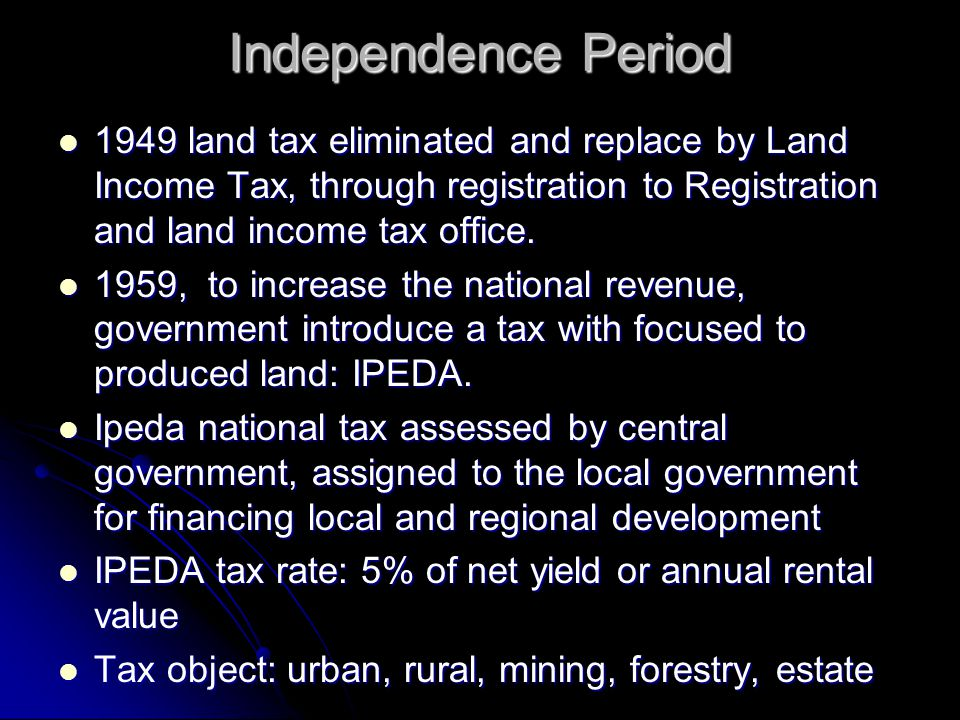Independence Period 1949 land tax eliminated and replace by Land Income Tax, through registration to Registration and land income tax office.