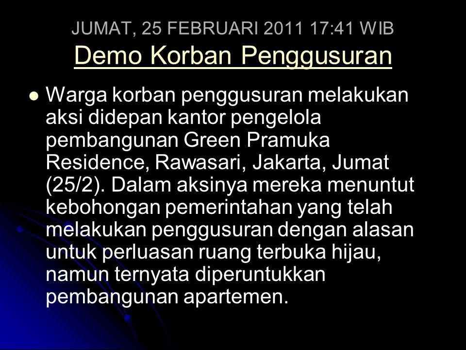 JUMAT, 25 FEBRUARI 2011 17:41 WIB Demo Korban Penggusuran