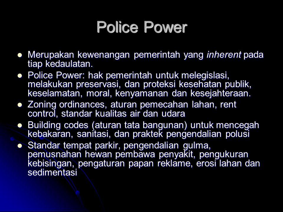 Police Power Merupakan kewenangan pemerintah yang inherent pada tiap kedaulatan.