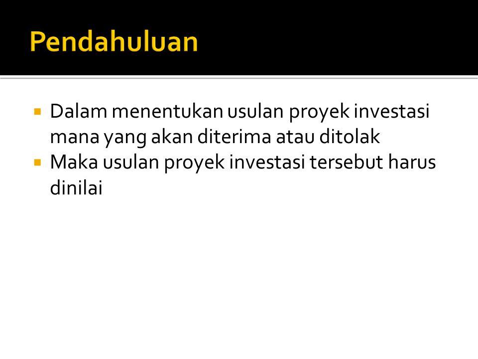 Pendahuluan Dalam menentukan usulan proyek investasi mana yang akan diterima atau ditolak.
