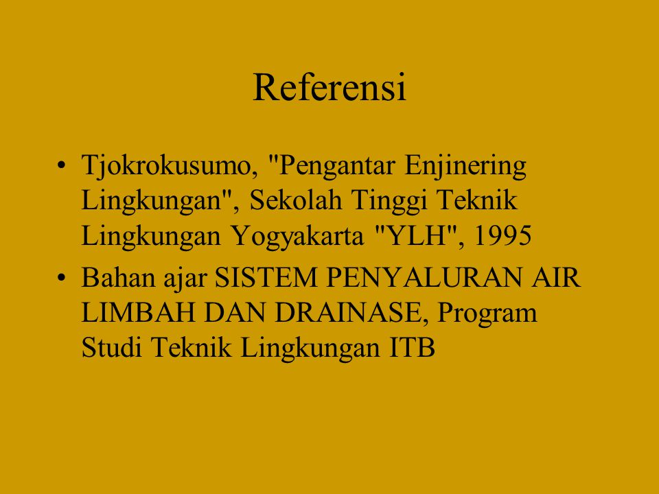 Referensi Tjokrokusumo, Pengantar Enjinering Lingkungan , Sekolah Tinggi Teknik Lingkungan Yogyakarta YLH , 1995.