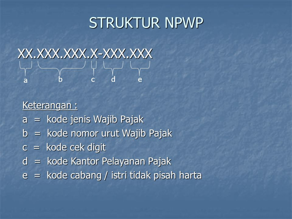 STRUKTUR NPWP XX.XXX.XXX.X-XXX.XXX Keterangan :
