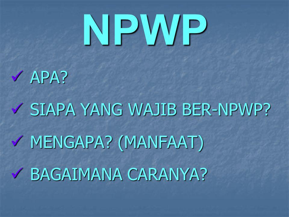 NPWP APA SIAPA YANG WAJIB BER-NPWP MENGAPA (MANFAAT)