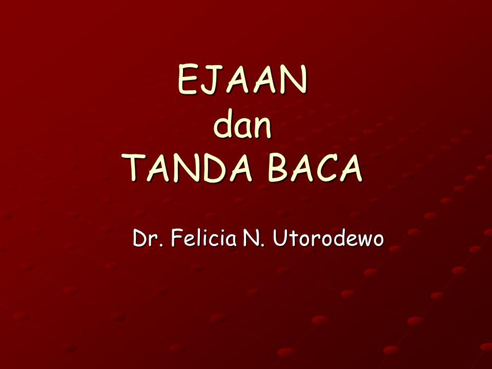 EJAAN dan TANDA BACA Dr. Felicia N. Utorodewo