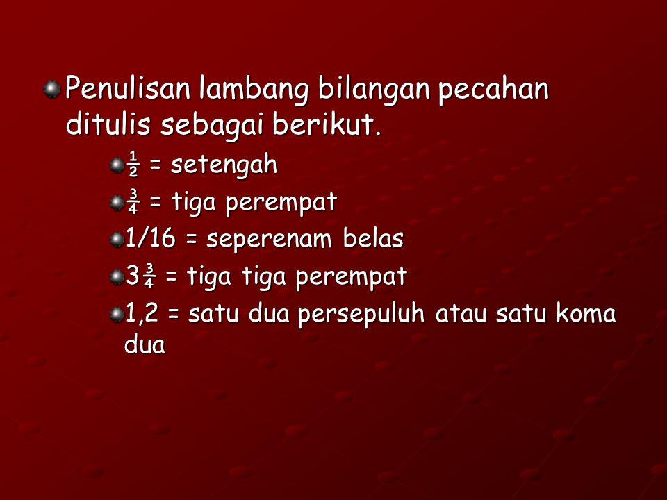 Penulisan lambang bilangan pecahan ditulis sebagai berikut.