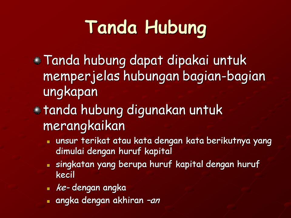 Tanda Hubung Tanda hubung dapat dipakai untuk memperjelas hubungan bagian-bagian ungkapan. tanda hubung digunakan untuk merangkaikan.
