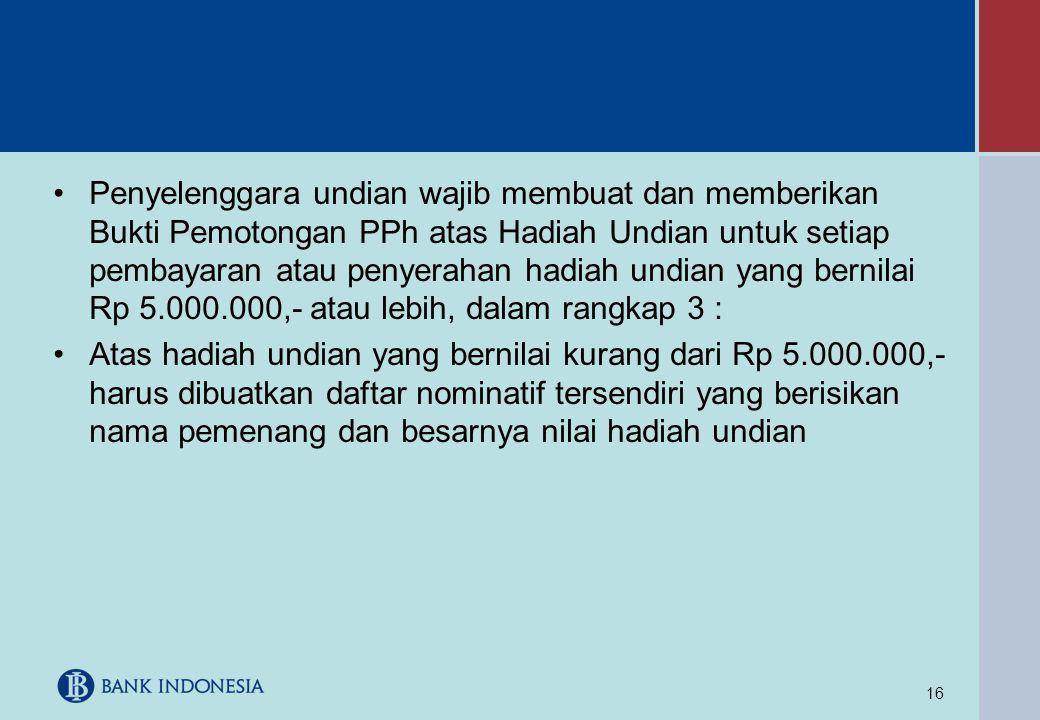 Penyelenggara undian wajib membuat dan memberikan Bukti Pemotongan PPh atas Hadiah Undian untuk setiap pembayaran atau penyerahan hadiah undian yang bernilai Rp 5.000.000,- atau lebih, dalam rangkap 3 :