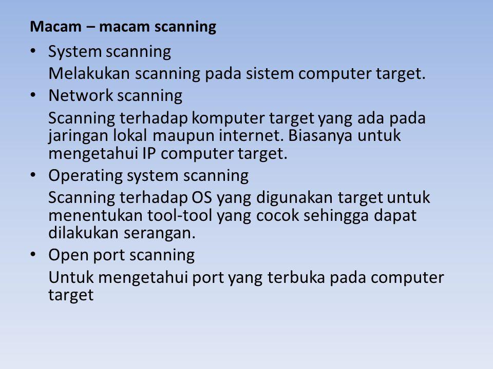 Melakukan scanning pada sistem computer target. Network scanning