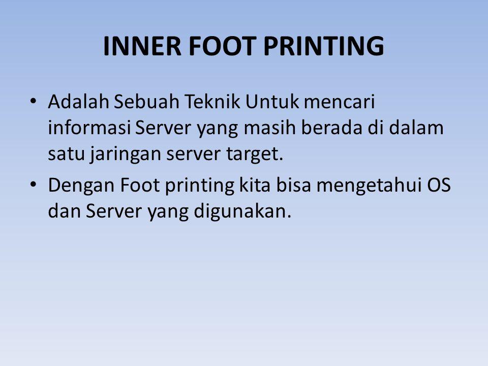 INNER FOOT PRINTING Adalah Sebuah Teknik Untuk mencari informasi Server yang masih berada di dalam satu jaringan server target.