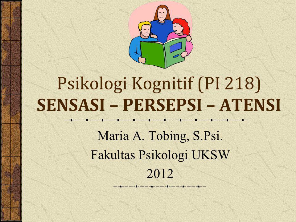 Psikologi Kognitif (PI 218) SENSASI – PERSEPSI – ATENSI