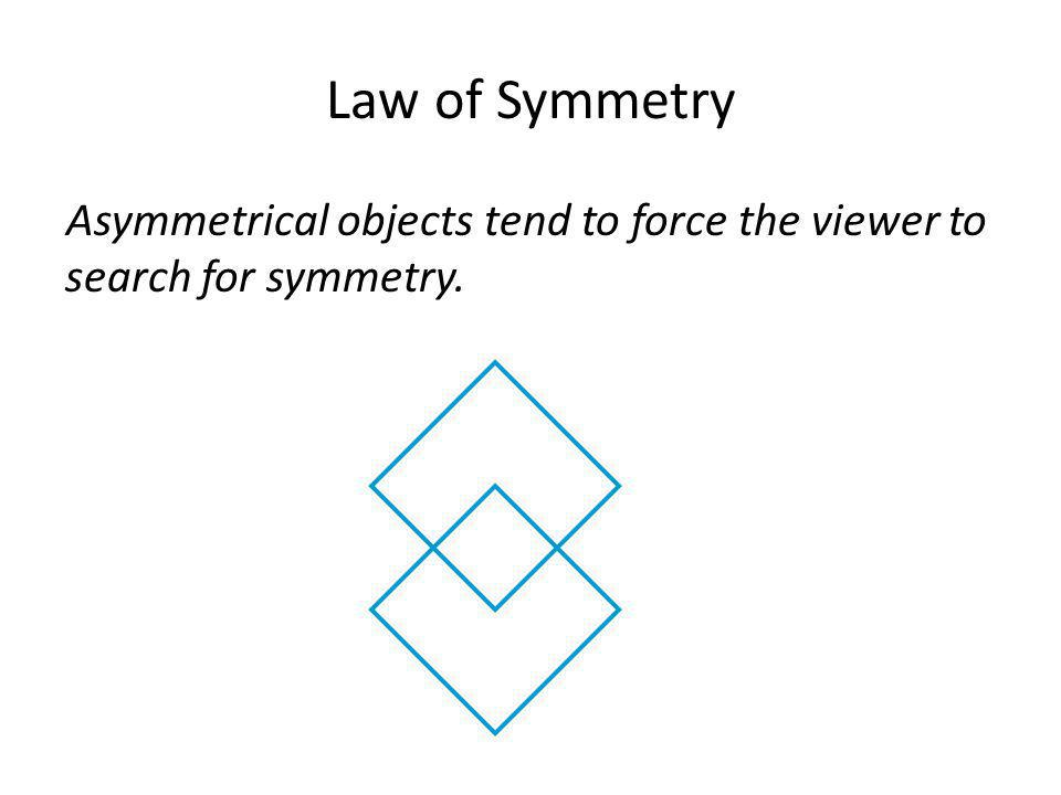 Law of Symmetry Asymmetrical objects tend to force the viewer to search for symmetry. How many objects do you see in the figure above