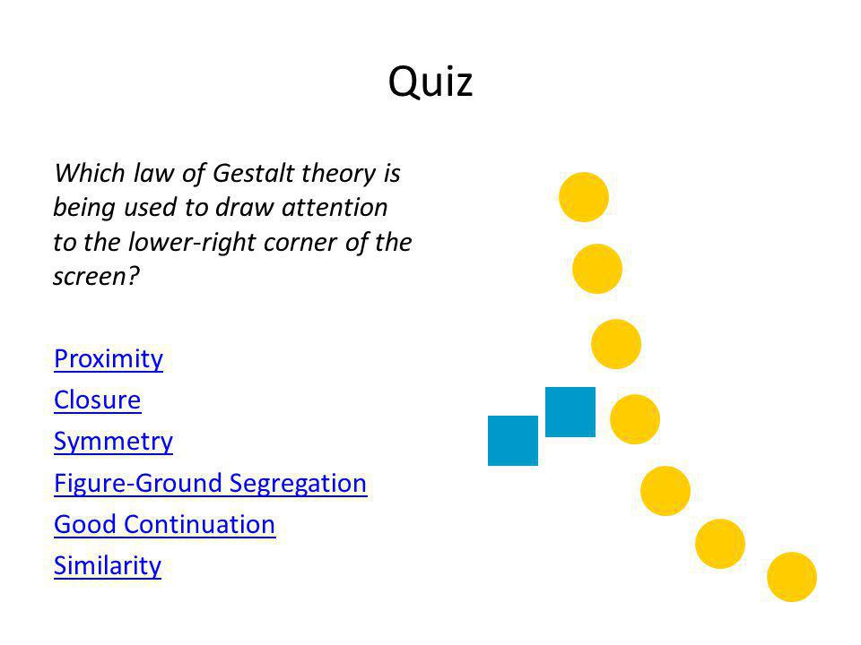 Quiz Which law of Gestalt theory is being used to draw attention to the lower-right corner of the screen