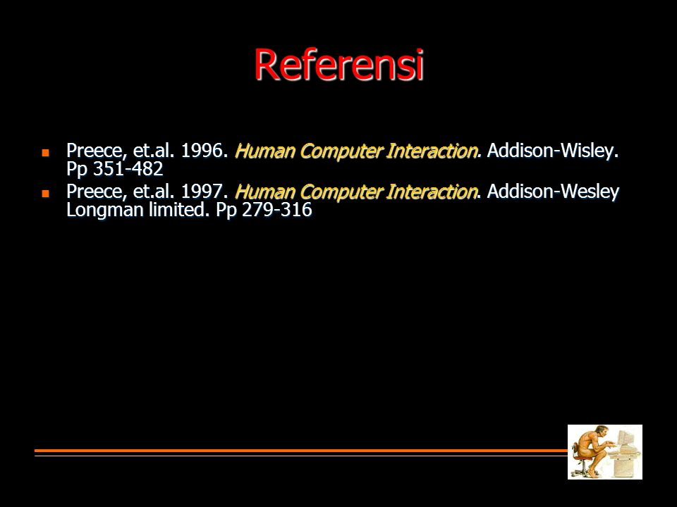 Referensi Preece, et.al. 1996. Human Computer Interaction. Addison-Wisley. Pp 351-482.