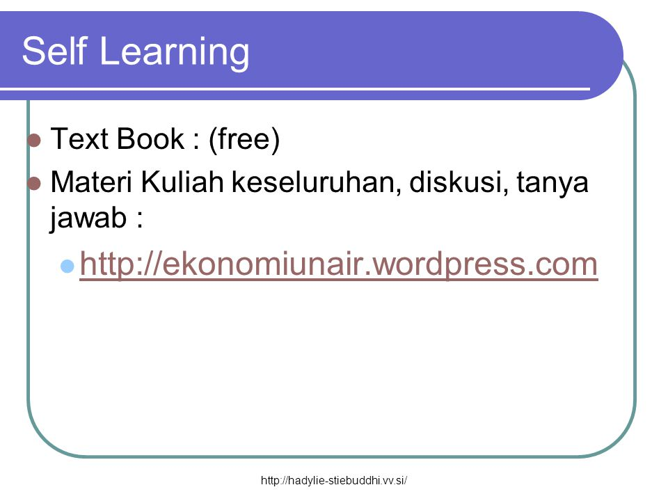 Self Learning http://ekonomiunair.wordpress.com Text Book : (free)