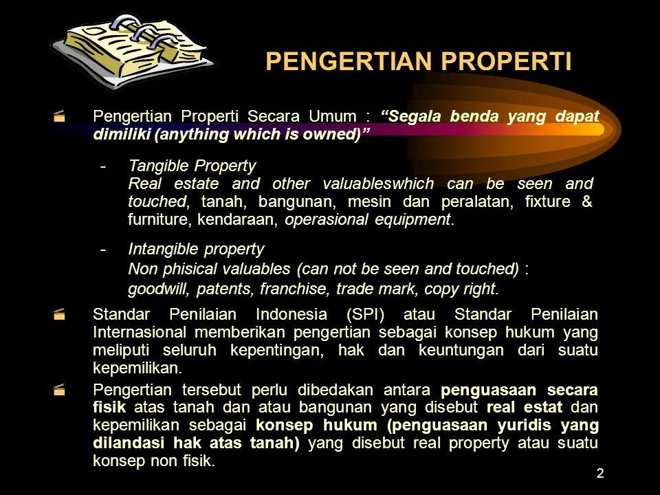 PENGERTIAN PROPERTI Pengertian Properti Secara Umum : Segala benda yang dapat dimiliki (anything which is owned)
