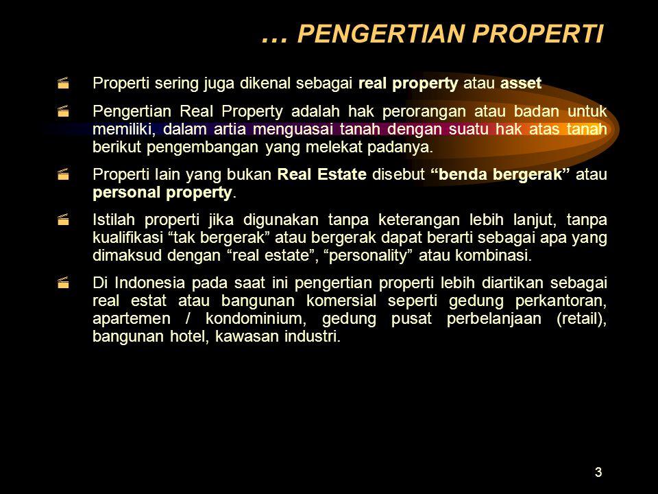 … PENGERTIAN PROPERTI Properti sering juga dikenal sebagai real property atau asset.