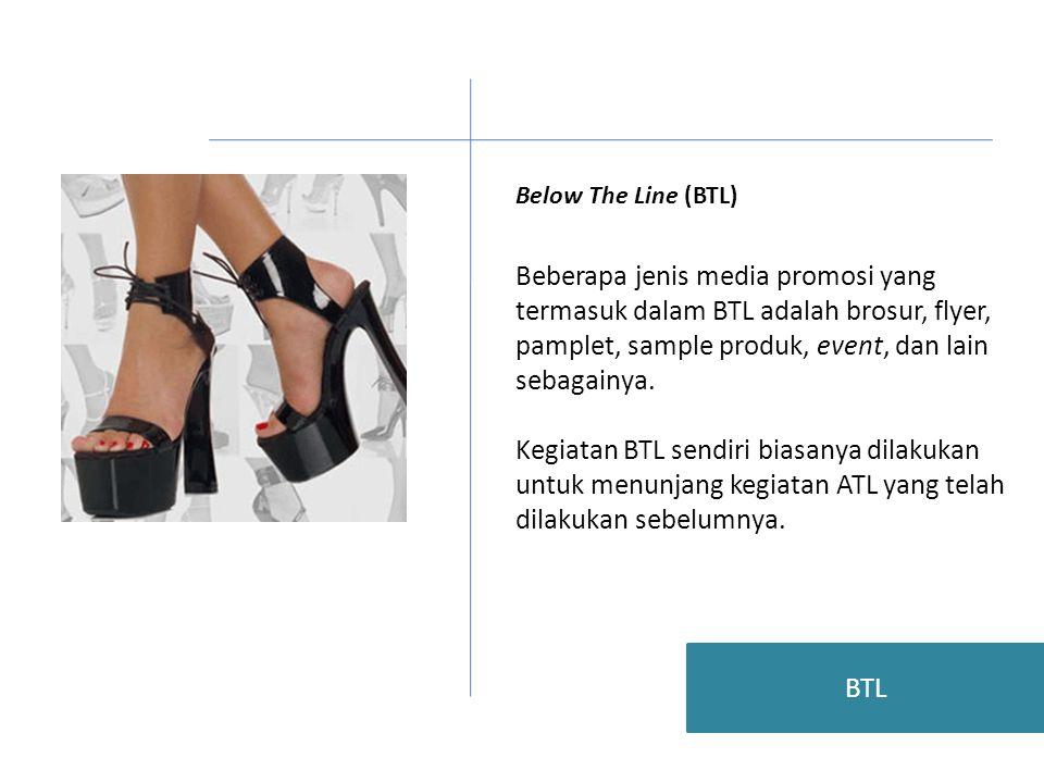 Below The Line (BTL) Beberapa jenis media promosi yang termasuk dalam BTL adalah brosur, flyer, pamplet, sample produk, event, dan lain sebagainya.