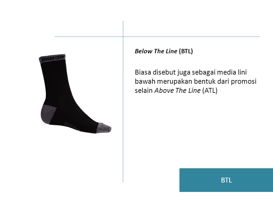 Below The Line (BTL) Biasa disebut juga sebagai media lini bawah merupakan bentuk dari promosi selain Above The Line (ATL)