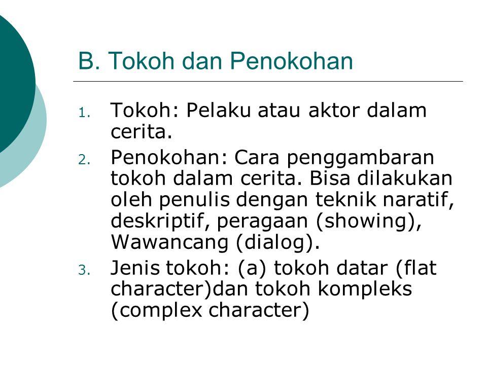 B. Tokoh dan Penokohan Tokoh: Pelaku atau aktor dalam cerita.