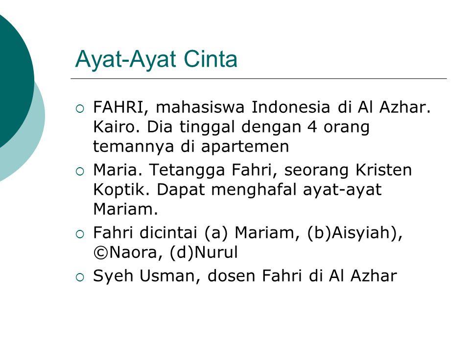 Ayat-Ayat Cinta FAHRI, mahasiswa Indonesia di Al Azhar. Kairo. Dia tinggal dengan 4 orang temannya di apartemen.