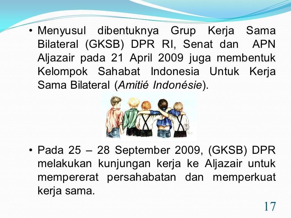 Menyusul dibentuknya Grup Kerja Sama Bilateral (GKSB) DPR RI, Senat dan APN Aljazair pada 21 April 2009 juga membentuk Kelompok Sahabat Indonesia Untuk Kerja Sama Bilateral (Amitié Indonésie).