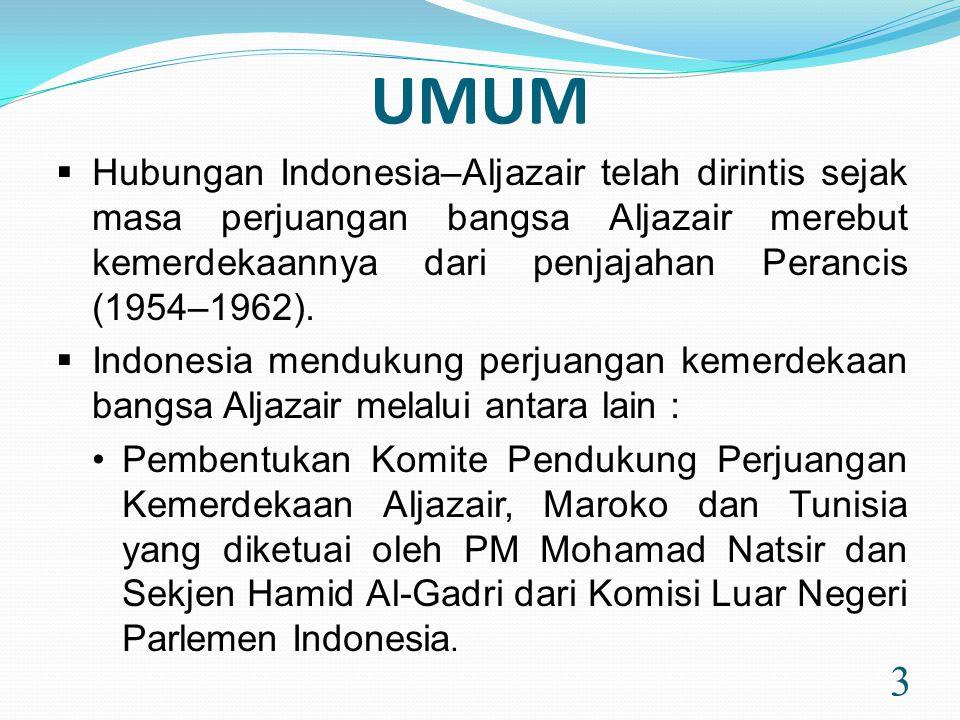 UMUM Hubungan Indonesia–Aljazair telah dirintis sejak masa perjuangan bangsa Aljazair merebut kemerdekaannya dari penjajahan Perancis (1954–1962).