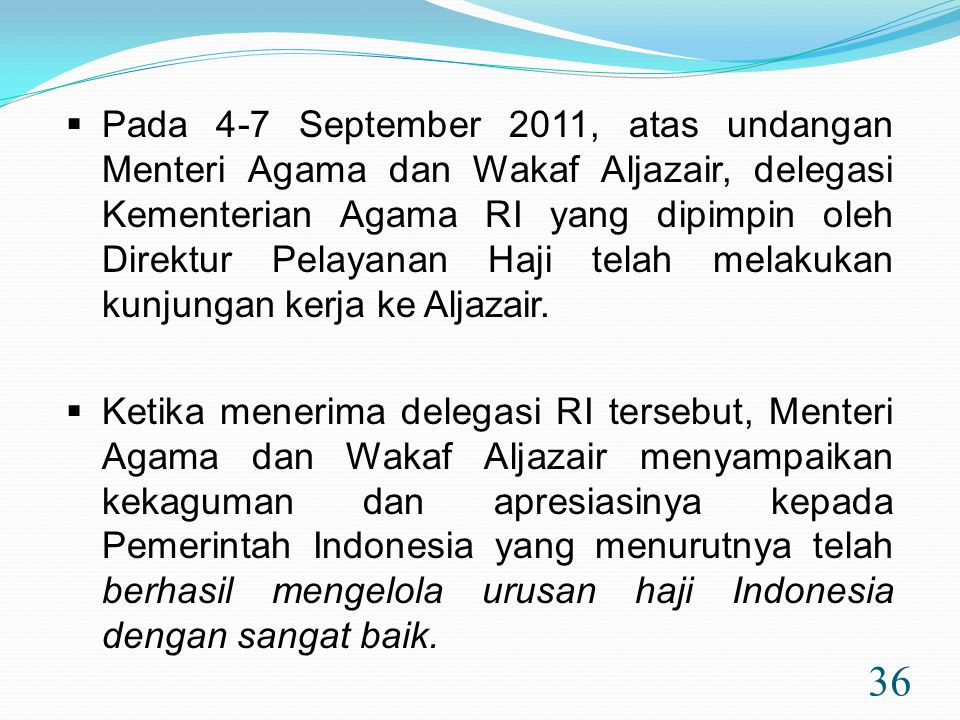 Pada 4-7 September 2011, atas undangan Menteri Agama dan Wakaf Aljazair, delegasi Kementerian Agama RI yang dipimpin oleh Direktur Pelayanan Haji telah melakukan kunjungan kerja ke Aljazair.