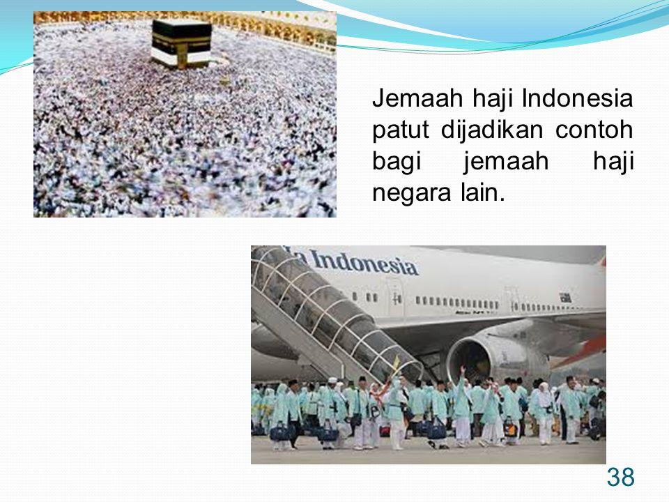 Jemaah haji Indonesia patut dijadikan contoh bagi jemaah haji negara lain.