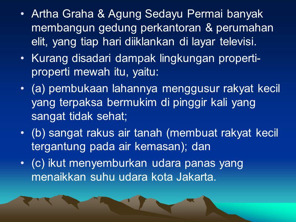 Artha Graha & Agung Sedayu Permai banyak membangun gedung perkantoran & perumahan elit, yang tiap hari diiklankan di layar televisi.
