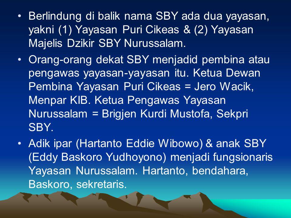 Berlindung di balik nama SBY ada dua yayasan, yakni (1) Yayasan Puri Cikeas & (2) Yayasan Majelis Dzikir SBY Nurussalam.