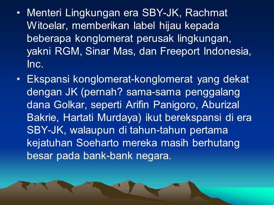 Menteri Lingkungan era SBY-JK, Rachmat Witoelar, memberikan label hijau kepada beberapa konglomerat perusak lingkungan, yakni RGM, Sinar Mas, dan Freeport Indonesia, Inc.