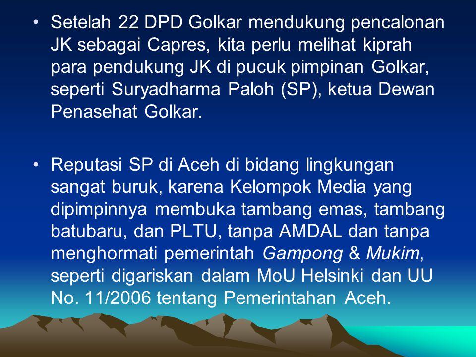 Setelah 22 DPD Golkar mendukung pencalonan JK sebagai Capres, kita perlu melihat kiprah para pendukung JK di pucuk pimpinan Golkar, seperti Suryadharma Paloh (SP), ketua Dewan Penasehat Golkar.
