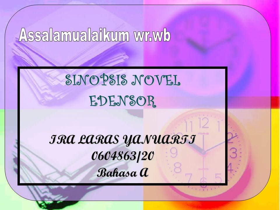 SINOPSIS NOVEL EDENSOR IRA LARAS YANUARTI 0604863/20 Bahasa A