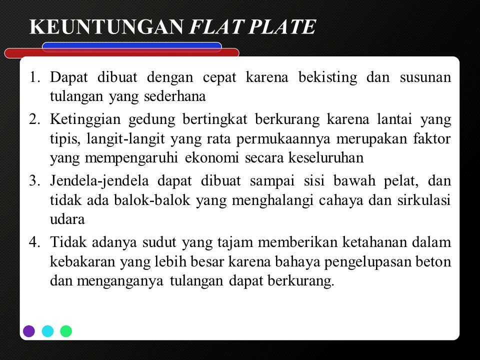KEUNTUNGAN FLAT PLATE Dapat dibuat dengan cepat karena bekisting dan susunan tulangan yang sederhana.