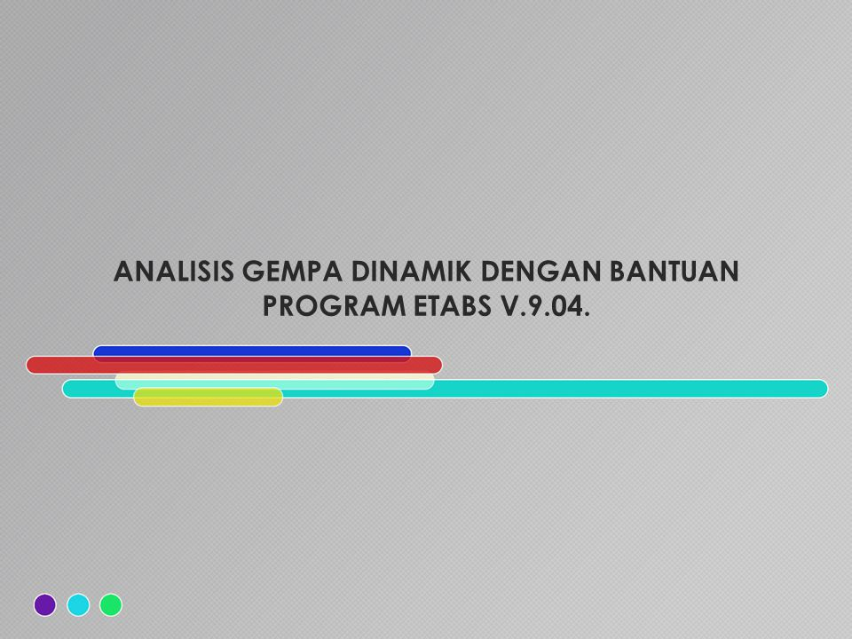 ANALISIS GEMPA DINAMIK DENGAN BANTUAN PROGRAM ETABS V.9.04.