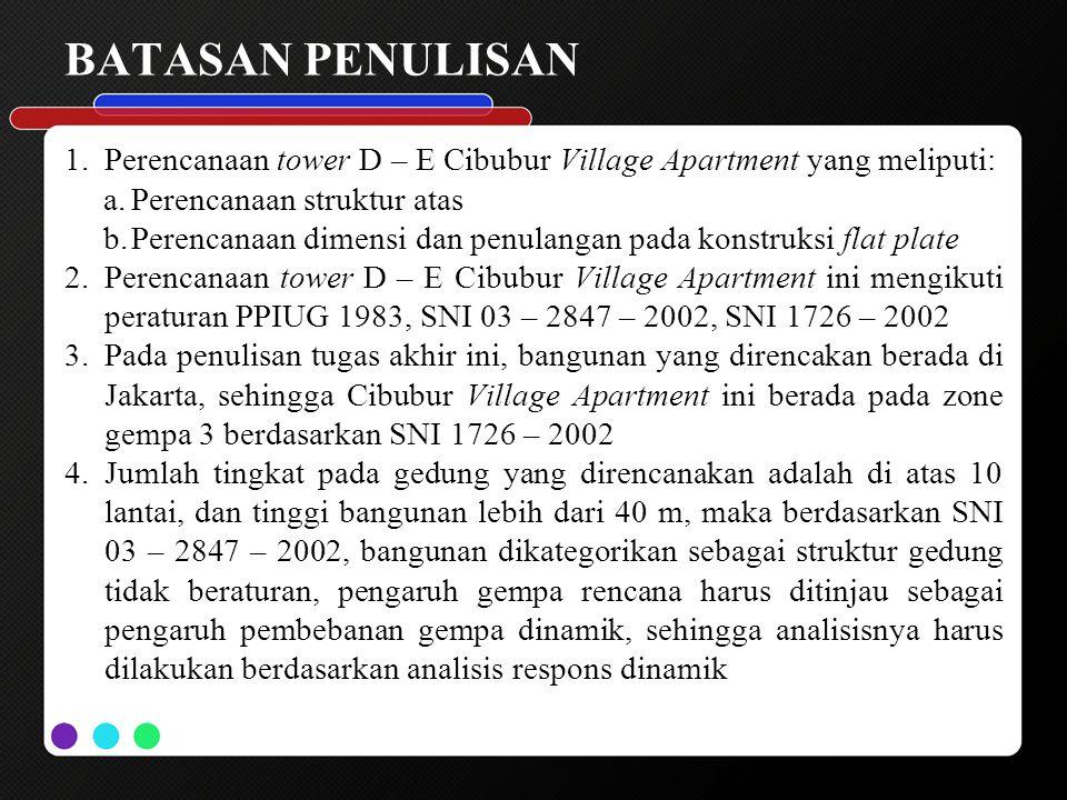 BATASAN PENULISAN Perencanaan tower D – E Cibubur Village Apartment yang meliputi: Perencanaan struktur atas.