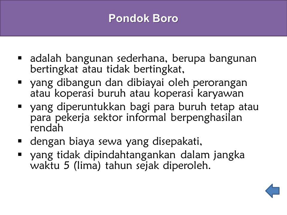 Pondok Boro adalah bangunan sederhana, berupa bangunan bertingkat atau tidak bertingkat,