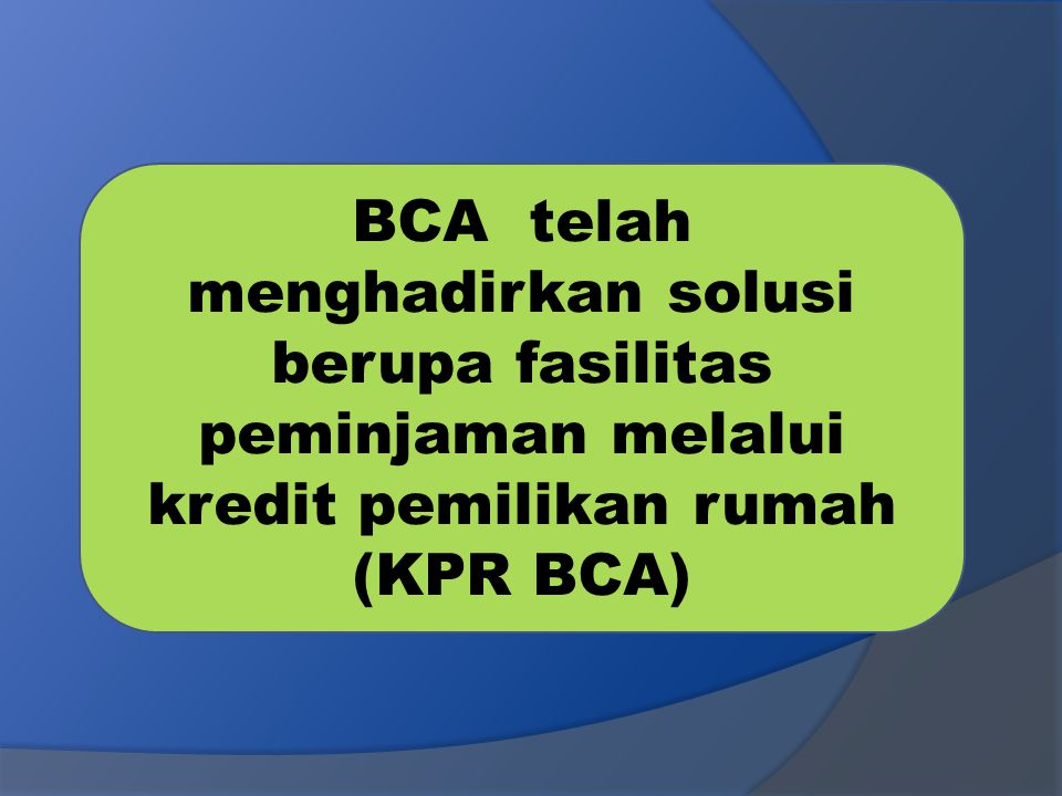 BCA telah menghadirkan solusi berupa fasilitas peminjaman melalui kredit pemilikan rumah (KPR BCA)