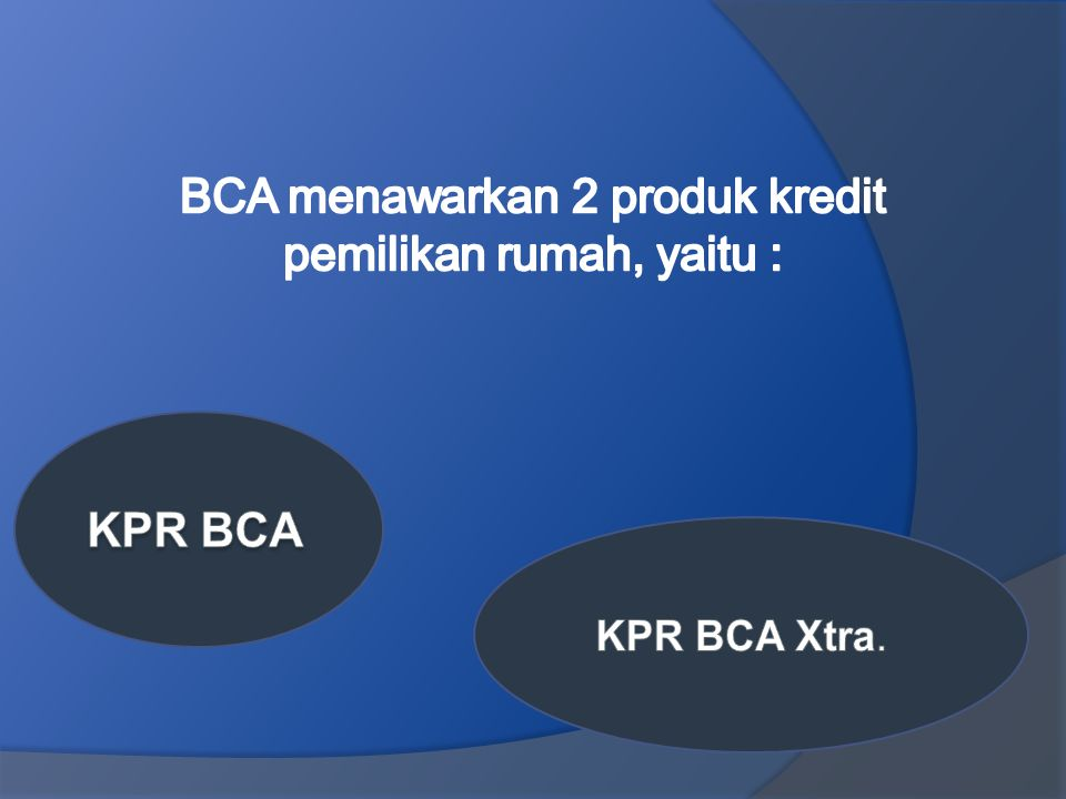 BCA menawarkan 2 produk kredit pemilikan rumah, yaitu :