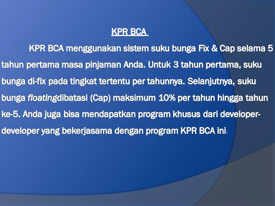 KPR BCA KPR BCA menggunakan sistem suku bunga Fix & Cap selama 5 tahun pertama masa pinjaman Anda.