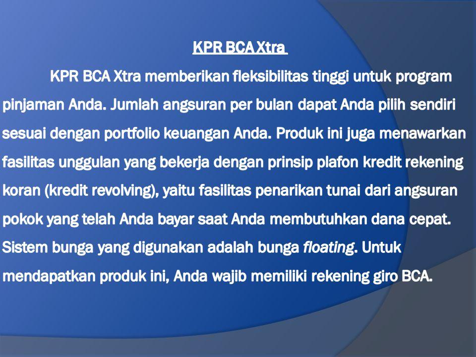 KPR BCA Xtra KPR BCA Xtra memberikan fleksibilitas tinggi untuk program pinjaman Anda.