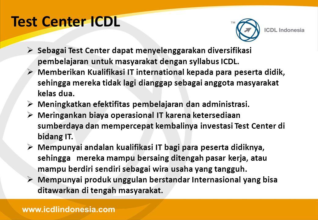 Test Center ICDL Sebagai Test Center dapat menyelenggarakan diversifikasi pembelajaran untuk masyarakat dengan syllabus ICDL.